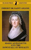 Marie Antoinette and the Downfall of Royalty - Famous Women of the French Court (Paperback)