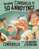 Seriously, Cinderella is So Annoying!: The Story of Cinderella as Told by the Wicked Stepmother - Other Side of the Story (Board book)