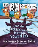 Language on the Loose: Big Problem and the Squirrel who eventually solved it: Understanding Adjectives and Adverbs (Paperback)