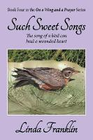 Such Sweet Songs: On a Wing and a Prayer Series - Book 4 - On a Wing and a Prayer 4 (Paperback)