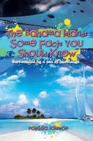 The Bahama Islands Some Facts You Should Know: Surrounded by a Sea of Knowledge (Paperback)