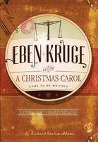 Eben Kruge: How ''a Christmas Carol'' Came to Be Written (Hardback)