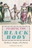 Fearing the Black Body: The Racial Origins of Fat Phobia (Hardback)