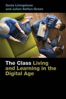 The Class: Living and Learning in the Digital Age - Connected Youth and Digital Futures (Paperback)