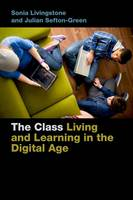 The Class: Living and Learning in the Digital Age - Connected Youth and Digital Futures (Hardback)
