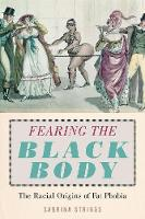 Fearing the Black Body: The Racial Origins of Fat Phobia (Paperback)