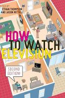How to Watch Television, Second Edition - User's Guides to Popular Culture (Hardback)