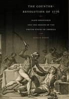 The Counter-Revolution of 1776: Slave Resistance and the Origins of the United States of America (Hardback)