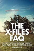 The X-Files FAQ: All That's Left to Know About Global Conspiracy, Aliens, Lazarus Species, and Monsters of the Week - FAQ (Paperback)