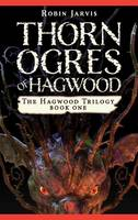 Thorn Ogres of Hagwood - Hagwood Trilogy 1 (Hardback)