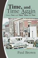 Time, and Time Again: Times Now and Then, Then and Now (Paperback)