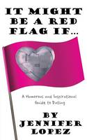 It Might Be a Red Flag If ...: A Humorous and Inspirational Guide to Dating (Paperback)