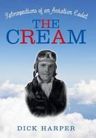 The Cream: Retrospections of an Aviation Cadet (Hardback)
