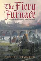 The Fiery Furnace: Second in the Trilogy, Ordeal by Fire (Hardback)