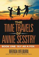 The Time Travels of Annie Sesstry: Book One: Sly as a Fox (Hardback)