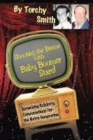 Shooting the Breeze with Baby Boomer Stars!: Surprising Celebrity Conversations for the Retro Generation (Paperback)
