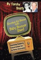 Shooting the Breeze with Baby Boomer Stars!: Surprising Celebrity Conversations for the Retro Generation (Hardback)