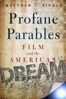 Profane Parables: Film and the American Dream (Hardback)