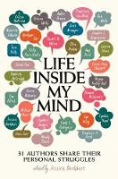 Life Inside My Mind: 31 Authors Share Their Personal Struggles (Paperback)