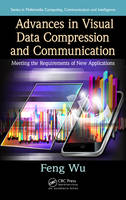 Advances in Visual Data Compression and Communication: Meeting the Requirements of New Applications - Multimedia Computing, Communication and Intelligence (Hardback)