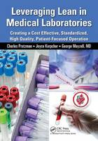 Leveraging Lean in Medical Laboratories: Creating a Cost Effective, Standardized, High Quality, Patient-Focused Operation (Paperback)