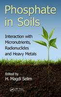Phosphate in Soils: Interaction with Micronutrients, Radionuclides and Heavy Metals - Advances in Trace Elements in the Environment (Hardback)