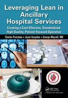 Leveraging Lean in Ancillary Hospital Services: Creating a Cost Effective, Standardized, High Quality, Patient-Focused Operation (Paperback)