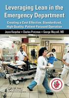 Leveraging Lean in the Emergency Department: Creating a Cost Effective, Standardized, High Quality, Patient-Focused Operation (Paperback)