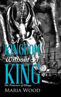 A Kingdom Without a King: The Protectors of Elbuga (Paperback)