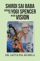 Shirdi Sai Baba Speaks to Yogi Spencer in His Vision (Paperback)