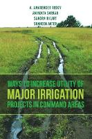 Ways to Increase Utility of Major Irrigation Projects in Command Areas (Paperback)