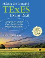 Making the Principal TExES Exam Real:: Competency-Based Case Studies with Practice Questions (Paperback)