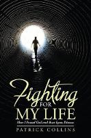 Fighting for My Life: How I Found God and Beat Lyme Disease (Paperback)