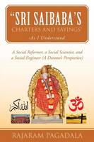 Sri Saibaba's Charters and Sayings -As I Understand: A Social Reformer, a Social Scientist, and a Social Engineer (a Devotee's Perspective) (Paperback)