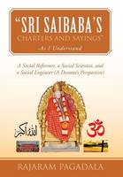 Sri Saibaba's Charters and Sayings -As I Understand: A Social Reformer, a Social Scientist, and a Social Engineer (a Devotee's Perspective) (Hardback)