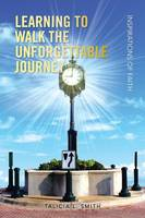 Learning to Walk the Unforgettable Journey: Inspirations of Faith (Paperback)