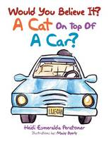 Would You Believe It? a Cat on Top of a Car?