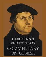 Luther on Sin and the Flood - Commentary on Genesis, Vol. II (Paperback)