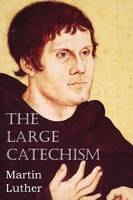 The Large Catechism (Paperback)