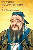 The Analects, the Doctrine of the Mean & the Great Learning (Paperback)