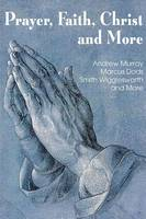 Prayer Faith Christ and More (Paperback)
