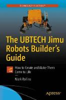 The UBTECH Jimu Robots Builder's Guide: How to Create and Make Them Come to Life (Paperback)