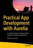 Practical App Development with Aurelia: Leverage the Power of Aurelia to Build Personal and Business Applications (Paperback)