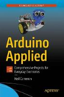 Arduino Applied: Comprehensive Projects for Everyday Electronics (Paperback)