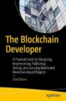The Blockchain Developer: A Practical Guide for Designing, Implementing, Publishing, Testing and Securing Distributed Blockchain-based Projects (Paperback)