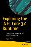 Exploring the .NET Core 3.0 Runtime: Through Code Generation and Metadata Inspection (Paperback)