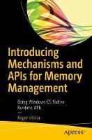 Introducing Mechanisms and APIs for Memory Management: Using Windows OS Native Runtime APIs (Paperback)