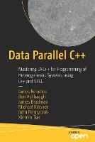 Data Parallel C++: Mastering DPC++ for Programming of Heterogeneous Systems using C++ and SYCL (Paperback)