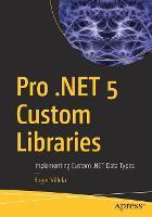 Pro .NET 5 Custom Libraries: Implementing Custom .NET Data Types (Paperback)
