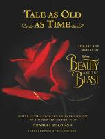 Tale As Old As Time: The Art and Making of Beauty and the Beast (Hardback)